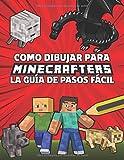 Como Dibujar Para Minecrafters La Guía De Pasos Fácil: Guía Paso a Paso de Cómo dibujar tus Minecrafters (No oficial) para Niños de 8 a 14 Años - Regalos de Minecraft para niños