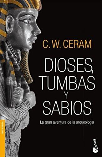 Dioses, tumbas y sabios (Divulgación. Historia) por C. W. Ceram