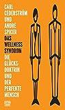 Das Wellness-Syndrom: Die Glücksdoktrin und der perfekte Mensch (Critica Diabolis)