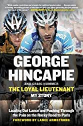 By Hincapie, George ( Author ) [ The Loyal Lieutenant: Leading Out Lance and Pushing Through the Pain on the Rocky Road to Paris By May-2015 Paperback