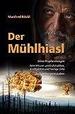 Der Mühlhiasl: Seine Prophezeiungen. Sein Wissen um Erdstrahlen, Kraftplätze und Heilige Orte. Sein verborgenes Leben - Manfred Böckl
