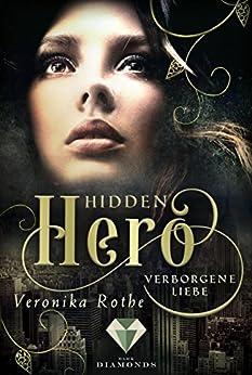 Hidden Hero 1: Verborgene Liebe von [Rothe, Veronika]