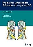 Praktisches Lehrbuch der Reflexzonentherapie am Fuß (German Edition)