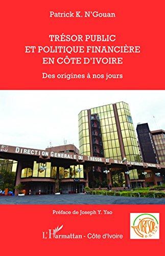 Trésor public et politique financière en Côte d'Ivoire: Des origines à nos jours