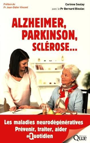 Alzheimer, Parkinson, sclérose...: Les maladies neurodégénératives. Prévenir, traiter, aider au quotidien