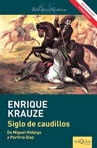 Siglo de caudillos (Edición revisada): Biografía política de México (1810-1910) por Enrique Krauze