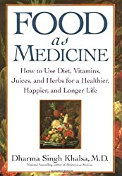 Food As Medicine: How to Use Diet, Vitamins, Juices, and Herbs for a Healthier, Happier, and Longer Life by Dharma Singh, M.D. Khalsa (2002-12-31)