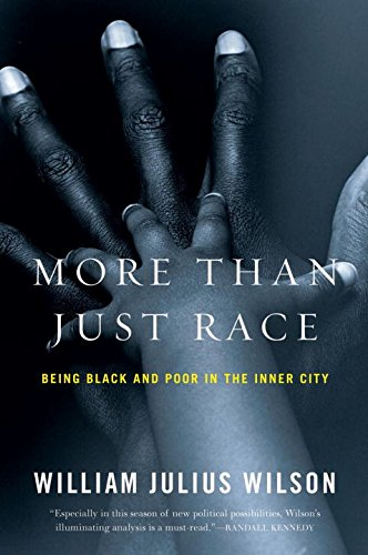 More than Just Race: Being Black and Poor in the Inner City (Issues of Our Time) por William Julius Wilson