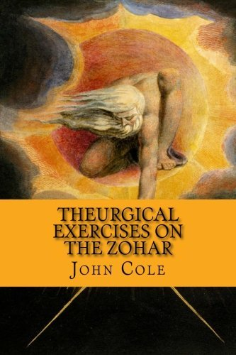 Theurgical Exercises on the Zohar by John Cole (2010-07-19)