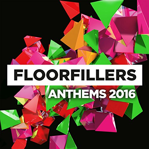 Floorfillers Anthems 2016 [Exp...