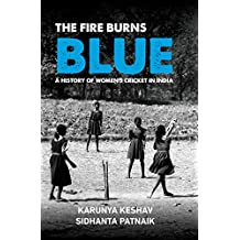 The Fire Burns Blue: A History of Women's Cricket in India (English Edition)
