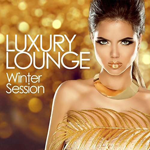 Luxury Lounge Winter Session (Essential Chill out Beats from the Best Cafés and Bars)