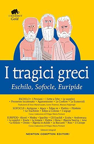 I tragici greci. Eschilo, Sofocle, Euripide. Ediz. integrale di Eschilo,Sofocle,Euripide
