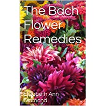 The Bach Flower Remedies (Naturopathic Nutritional Medicine Book 6)