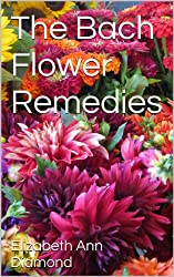 The Bach Flower Remedies (Naturopathic Nutritional Medicine Book 6) (English Edition)