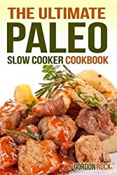 [(The Ultimate Paleo Slow Cooker Cookbook : Delicious Paleo Diet Recipes to Help You Live Longer)] [By (author) Gordon Rock] published on (September, 2014)
