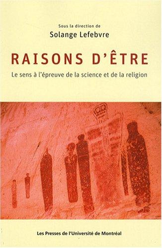 Raisons d'tre : Le sens  l'preuve de la science et de la religion