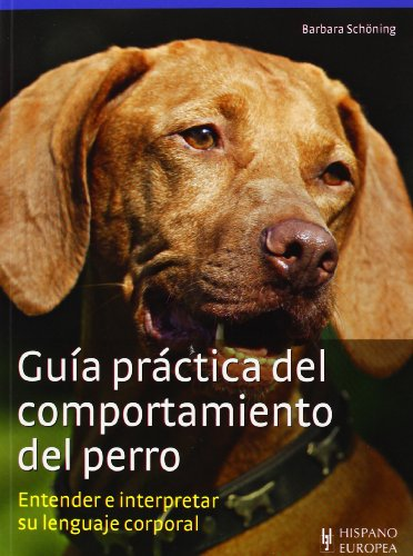 Guia practica del comportamiento del perro / Practical Guide to Dog Behavior: Entender e interpretar su lenguaje corporal / Understand and Interpret Body Language por Barbara Schoning