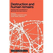 Destruction and Human Remains: Disposal and Concealment in Genocide and Mass Violence (Human Remains and Violence)