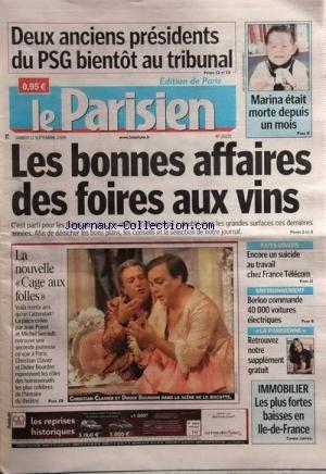 PARISIEN EDITION DE PARIS (LE) [No 20221] du 12/09/2009 - 2 ANCIENS PRESIDENTS DU PSG BIENTOT AU TRIBUNAL - MARINA ETAIT MORTE DEPUIS UN MOIS - LES BONNES AFFAIRES DES FOIRES AUX VINS - LA NOUVELLE CAGE AUX FOLLES AVEC BOURDON ET CLAVIER - IMMOBILIER - LES PLUS FORTES BAISSES EN ILE-DE-FRANCE - BORLOO COMMANDE 40 000 VOITURES ELECTRIQUES - ENCORE UN SUICIDE AU TRAVAIL CHEZ FRANCE TELECOM par Collectif