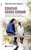 Educar sense cridar: Acompanyant els fills d'entre quatre i dotze anys en el camí cap a l'autonomia (Catalan Edition)