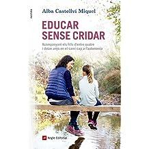 Educar sense cridar: Acompanyant els fills d'entre quatre i dotze anys en el camí cap a l'autonomia (Inspira Book 57) (Catalan Edition)