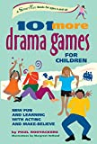101 More Drama Games for Children: New Fun and Learning with Acting and Make-Believe (Hunter House Smartfun Book)