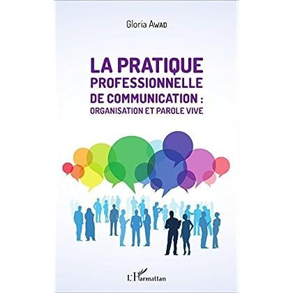 La pratique professionnelle de communication : organisation et parole vive
