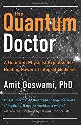 Quantum Doctor, The: A Quantum Physicist Explains the Healing Power of Integral Medicine by Amit Goswami (2011-07-15)