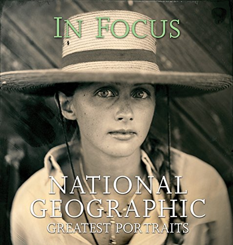 In Focus National Geographic Greatest Portraits:National Geographic Greatest Photographs (National Geographic's Greatest Photographs)