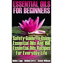 Essential Oils For Beginners: Safety Guide To Using Essential Oils And 166 Essential Oils Recipes For Everyday Life (English Edition)