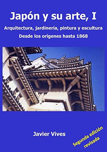 Japón y su arte, I. Arquitectura, jardinería, pintura y escultura. Desde los orígenes hasta 1868. (Japón y su arte.)