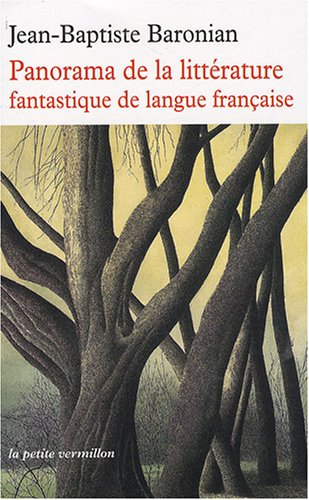 Panorama de la littrature fantastique de langue franaise: Des origines  demain