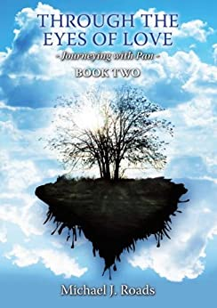 Through the Eyes of Love: Journeying With Pan, Book Two (English Edition) di [Roads, Michael J]