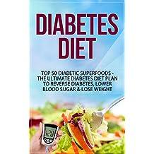 Diabetes Diet: Top 50 Diabetic SUPERFOODS - The Ultimate Diabetes Diet Plan to Reverse Diabetes, Lower Blood Sugar & Lose Weight (Diabetes Diet, Diabetes Diet For Weight Loss, Diabetes Diet Plan)