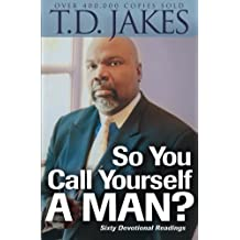 So You Call Yourself a Man?: A Devotional For Ordinary Men With Extraordinary Potential: Power Readings for Ordinary Men with Extraordinary Potential
