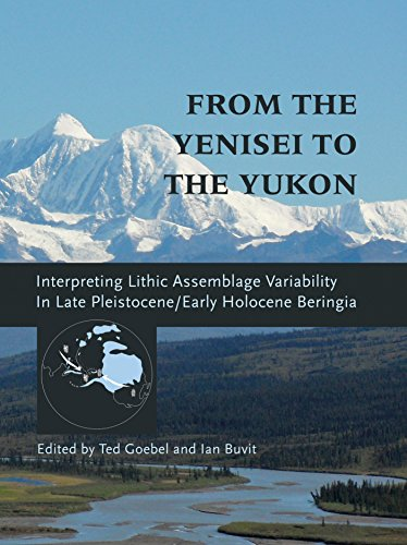 From the Yenisei to the Yukon: Interpreting Lithic Assemblage Variability in Late Pleistocene/Early Holocene Beringia (Peopling of the Americas Publications) (Charles David Easton)