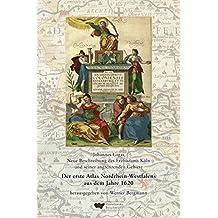 Der erste Atlas von Nordrhein-Westfalen. 7 Karten und 9 Stadtansichten aus dem Jahre 1620. Als Nachdruck herausgegeben, erläutert und kommentiert von ... et vicinarum aliquot regionum descriptio nova