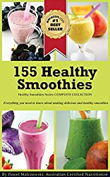 155 Healthy Smoothies: Everything you need to know about making delicious smoothies and understanding their health benefits. (English Edition)