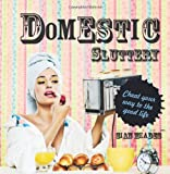 Domestic Sluttery: Cheat Your Way to the Perfect Lifestyle