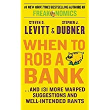 When to Rob a Bank Intl: ...and 131 More Warped Suggestions and Well-Intended Rants by Steven D. Levitt (2015-12-29)