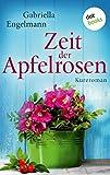 Zeit der Apfelrosen: Kurzroman von Gabriella Engelmann