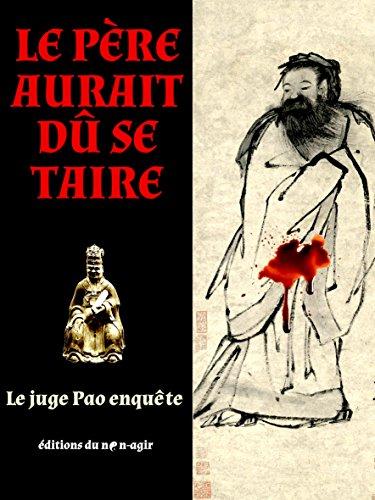 Le père aurait dû se taire: Le juge Pao enquête par Anonyme Chine 17e siècle