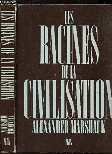 LES RACINES DE LA CIVILISATION - LES SOURCES COGNITIVES DE L'ART DU SYMBOLE ET DE LA NOTATION CHEZ LES PREMIERS HOMMES.