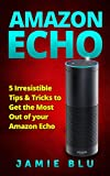Amazon Echo: 5 Irresistible Tips & Tricks to Get the Most Out of your Amazon Echo (Amazon Echo, Extension, Guide, Manual, Outlet Plug Book 1) (English Edition)