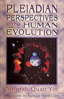 [Pleiadian Perspectives on Human Evolution] (By: Amorah Quan-Yin) [published: March, 2001]
