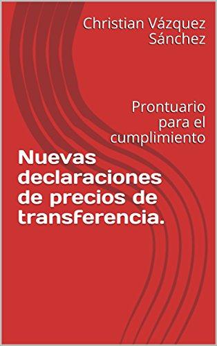 Nuevas declaraciones de precios de transferencia.: Prontuario para el cumplimiento por Christian Vázquez Sánchez