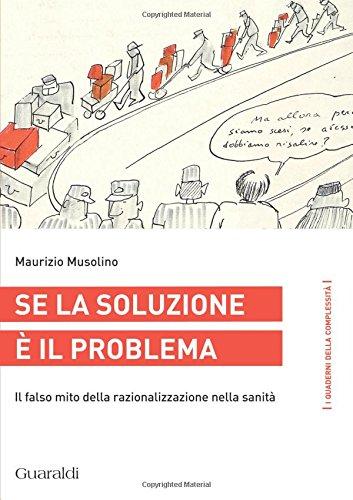Se la soluzione è il problema. Il falso mito della razionalizzazione nella sanità