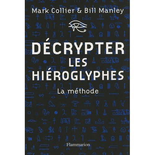 Décrypter les hiéroglyphes : La méthode pour apprendre vous-même à lire l'écriture sacrée des égyptiens