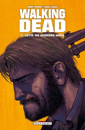 Walking Dead T02 : Cette vie derrière nous... par Robert Kirkman